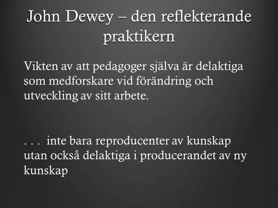 John Dewey – den reflekterande praktikern Vikten av att pedagoger själva är delaktiga som medforskare vid förändring och utveckling av sitt arbete....