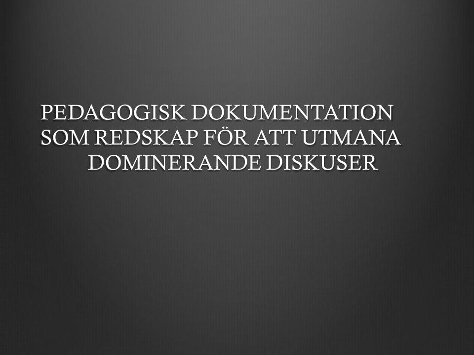 PEDAGOGISK DOKUMENTATION SOM REDSKAP FÖR ATT UTMANA DOMINERANDE DISKUSER