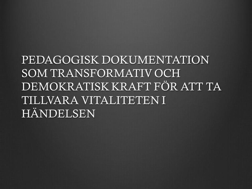 PEDAGOGISK DOKUMENTATION SOM TRANSFORMATIV OCH DEMOKRATISK KRAFT FÖR ATT TA TILLVARA VITALITETEN I HÄNDELSEN