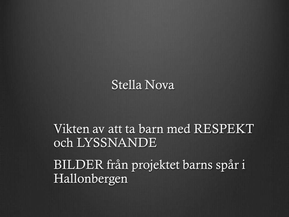 Stella Nova Vikten av att ta barn med RESPEKT och LYSSNANDE BILDER från projektet barns spår i Hallonbergen