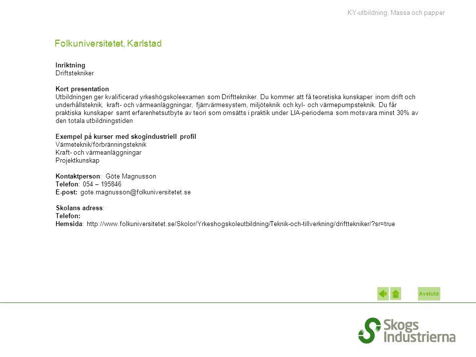 Avsluta Folkuniversitetet, Karlstad Inriktning Driftstekniker Kort presentation Utbildningen ger kvalificerad yrkeshögskoleexamen som Drifttekniker. D