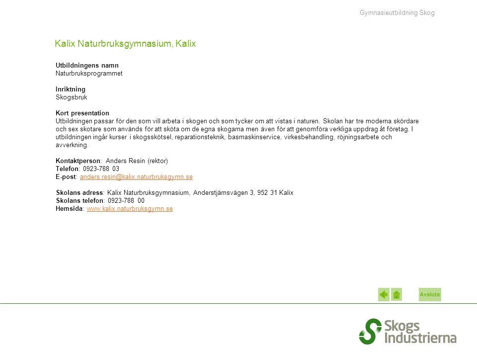 Avsluta Kalix Naturbruksgymnasium, Kalix Utbildningens namn Naturbruksprogrammet Inriktning Skogsbruk Kort presentation Utbildningen passar för den so