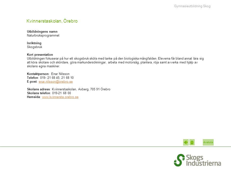 Avsluta Kvinnerstaskolan, Örebro Utbildningens namn Naturbruksprogrammet Inriktning Skogsbruk Kort presentation Utbildningen fokuserar på hur ett skog