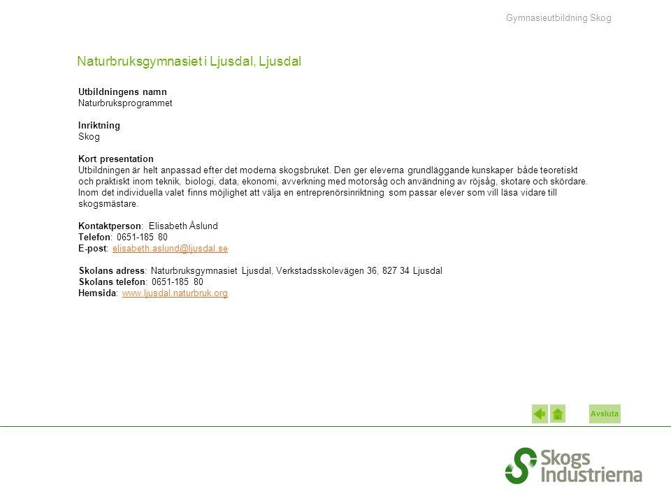 Avsluta Naturbruksgymnasiet i Ljusdal, Ljusdal Utbildningens namn Naturbruksprogrammet Inriktning Skog Kort presentation Utbildningen är helt anpassad