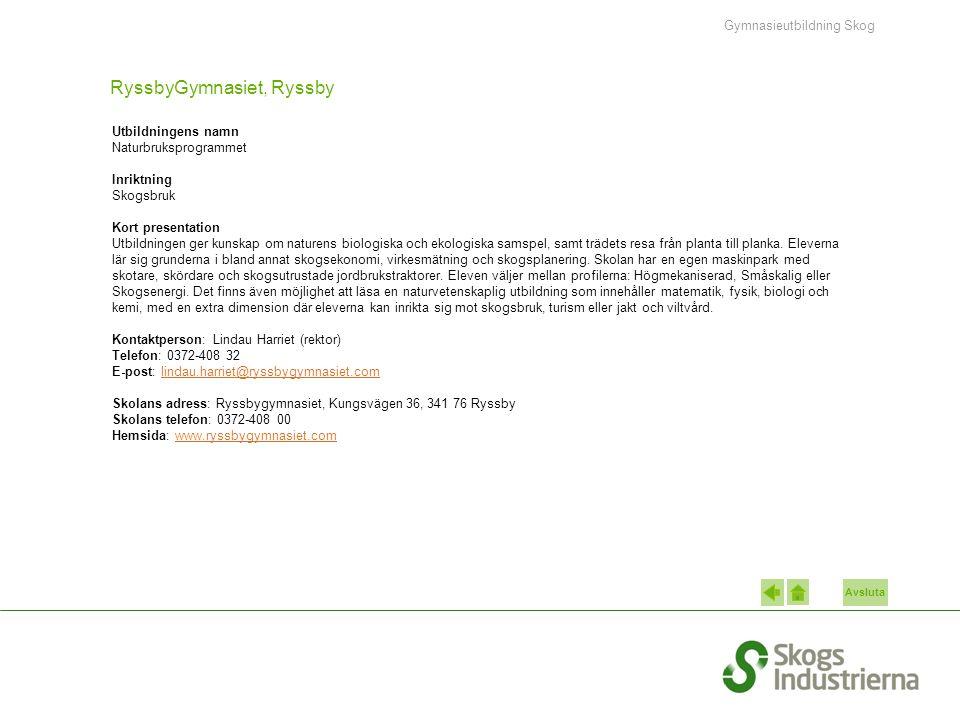 Avsluta RyssbyGymnasiet, Ryssby Utbildningens namn Naturbruksprogrammet Inriktning Skogsbruk Kort presentation Utbildningen ger kunskap om naturens biologiska och ekologiska samspel, samt trädets resa från planta till planka.