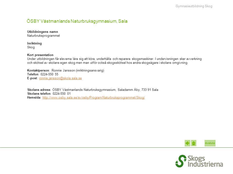 Avsluta ÖSBY Västmanlands Naturbruksgymnasium, Sala Utbildningens namn Naturbruksprogrammet Inriktning Skog Kort presentation Under utbildningen får e