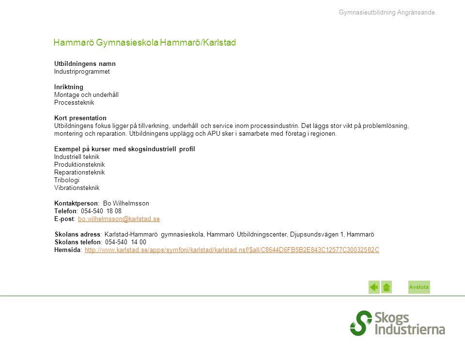 Avsluta Hammarö Gymnasieskola Hammarö/Karlstad Utbildningens namn Industriprogrammet Inriktning Montage och underhåll Processteknik Kort presentation