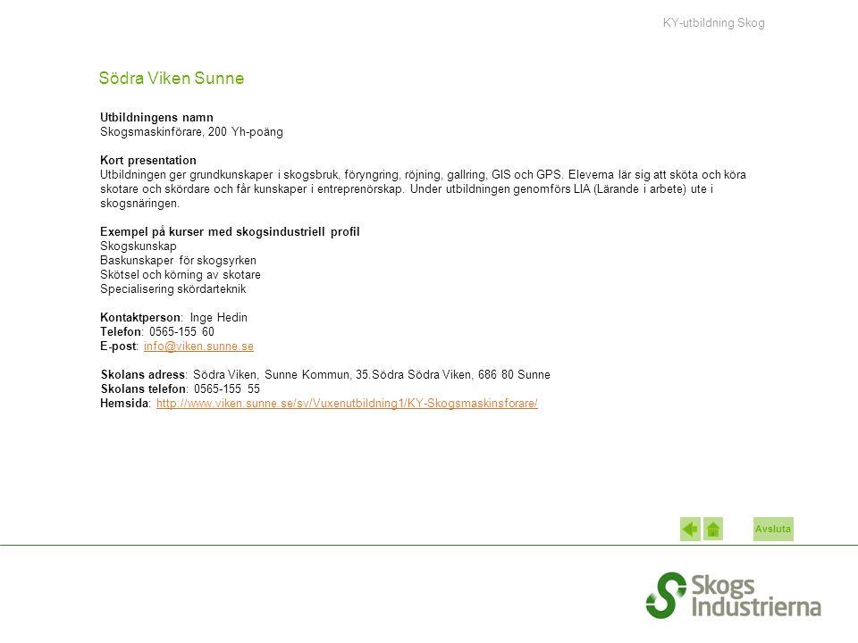 Avsluta Södra Viken Sunne Utbildningens namn Skogsmaskinförare, 200 Yh-poäng Kort presentation Utbildningen ger grundkunskaper i skogsbruk, föryngring, röjning, gallring, GIS och GPS.