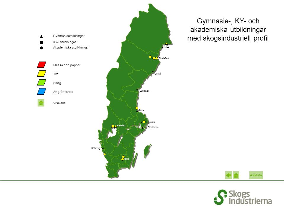 KY-utbildningar Akademiska utbildningar Gymnasie-, KY- och akademiska utbildningar med skogsindustriell profil Gymnasieutbildningar Göteborg Karlstad