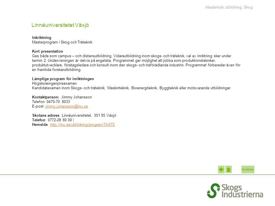 Avsluta Linnéuniversitetet Växjö Inkriktning Masterprogram i Skog och Träteknik Kort presentation Ges både som campus – och distansutbildning.