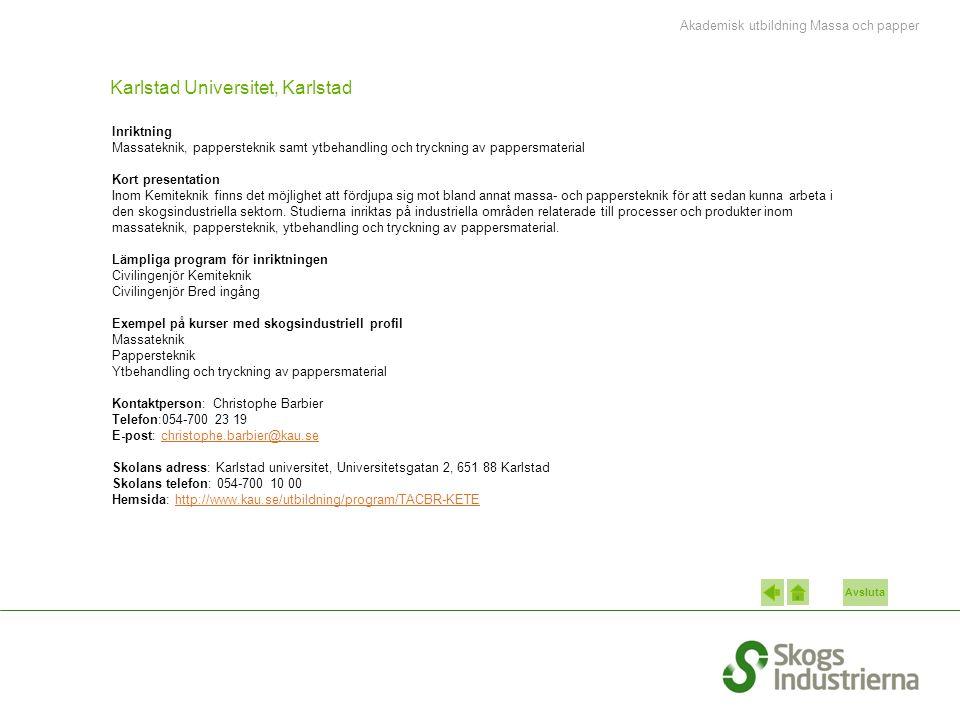 Avsluta Karlstad Universitet, Karlstad Inriktning Massateknik, pappersteknik samt ytbehandling och tryckning av pappersmaterial Kort presentation Inom