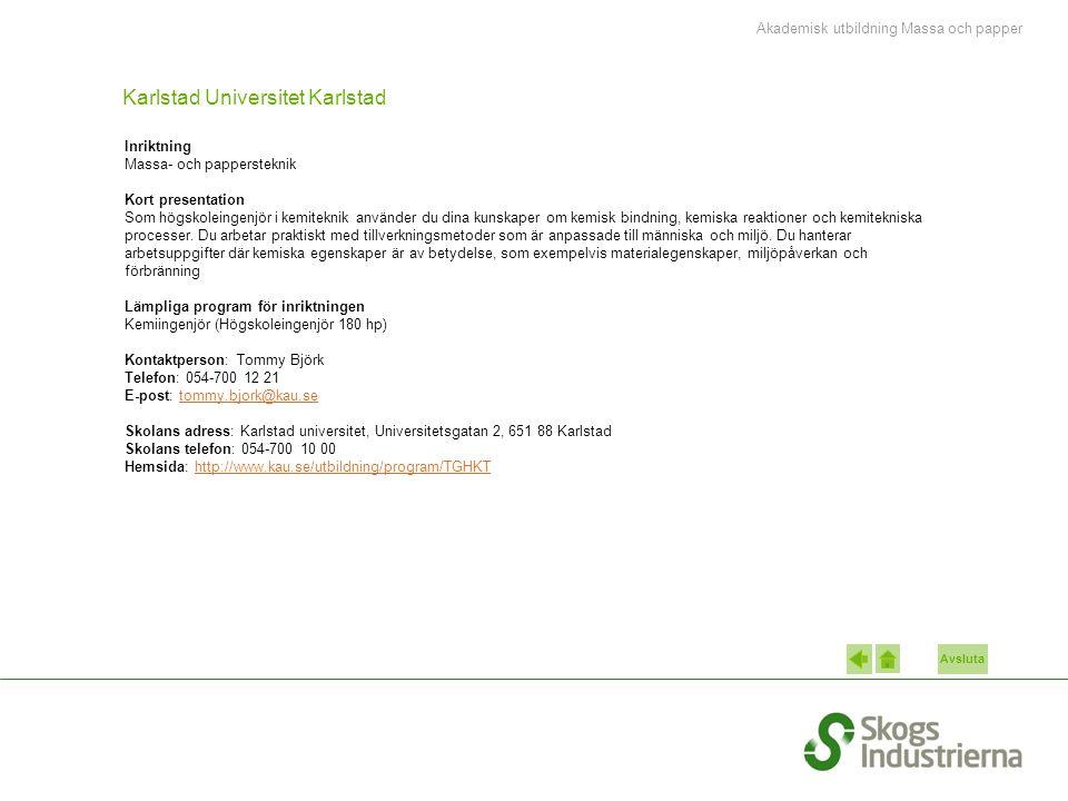 Avsluta Karlstad Universitet Karlstad Inriktning Massa- och pappersteknik Kort presentation Som högskoleingenjör i kemiteknik använder du dina kunskap