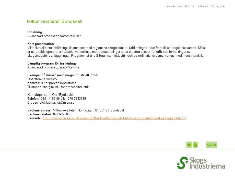 Avsluta Mittuniversitetet, Sundsvall Inriktning Avancerad processoperatör/-tekniker Kort presentation Mittuniversitetets utbildning tillsammans med regionens skogsindustri.