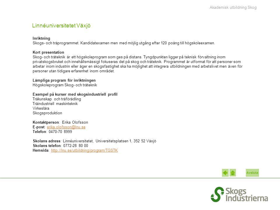 Avsluta Linnéuniversitetet Växjö Inriktning Skogs- och träprogrammet. Kandidatexamen men med möjlig utgång efter 120 poäng till högskoleexamen. Kort p