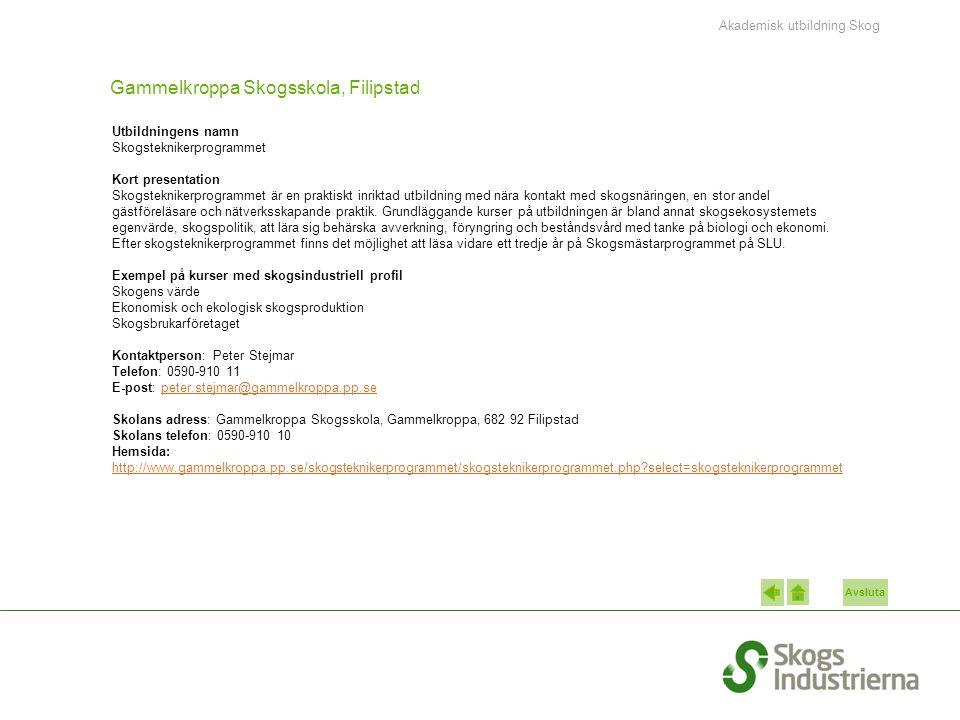 Avsluta Gammelkroppa Skogsskola, Filipstad Utbildningens namn Skogsteknikerprogrammet Kort presentation Skogsteknikerprogrammet är en praktiskt inrikt