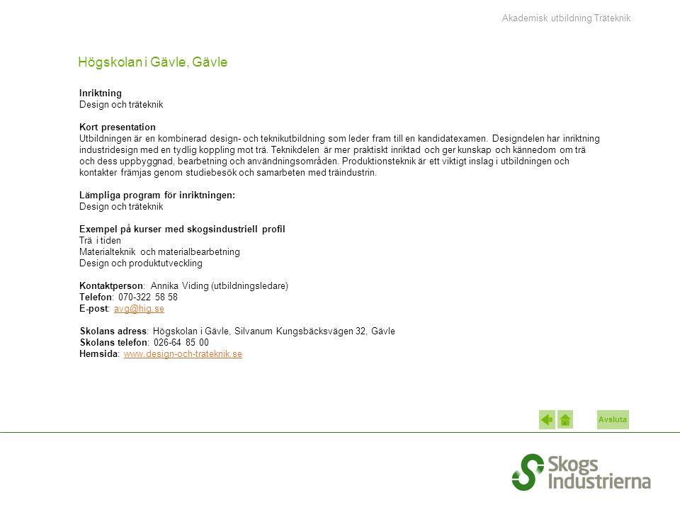 Avsluta Högskolan i Gävle, Gävle Inriktning Design och träteknik Kort presentation Utbildningen är en kombinerad design- och teknikutbildning som leder fram till en kandidatexamen.