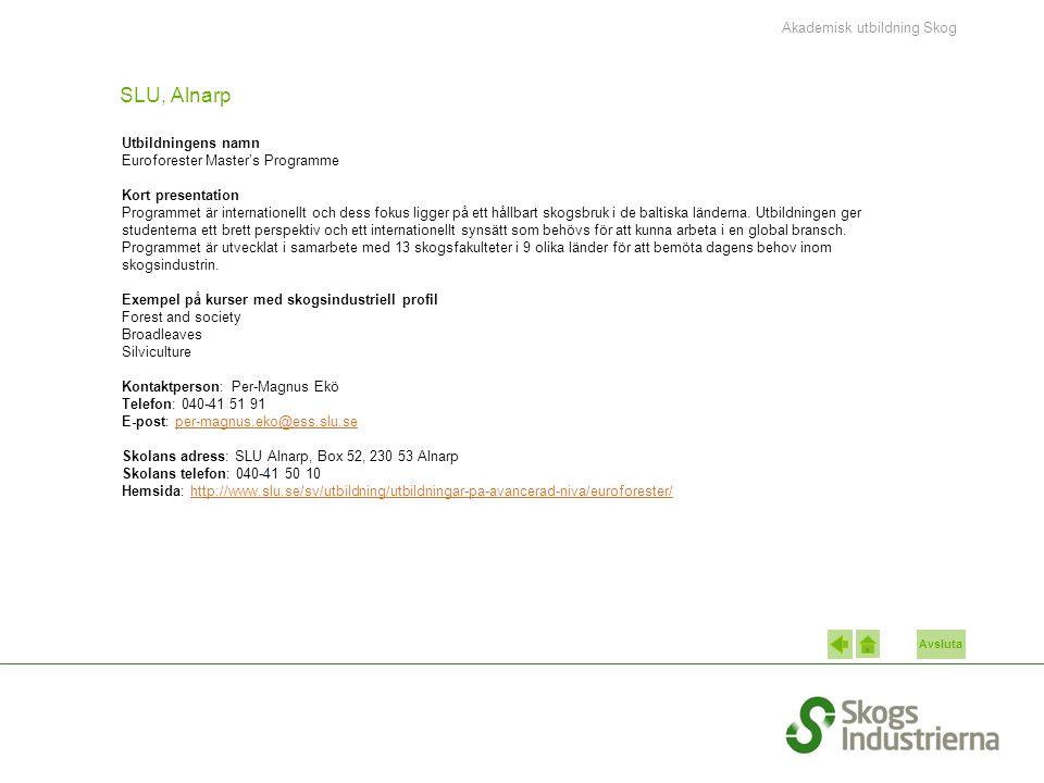 Avsluta SLU, Alnarp Utbildningens namn Euroforester Master's Programme Kort presentation Programmet är internationellt och dess fokus ligger på ett hållbart skogsbruk i de baltiska länderna.