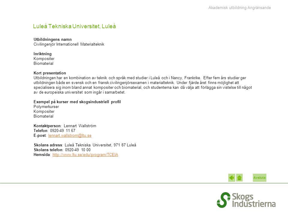 Avsluta Luleå Tekniska Universitet, Luleå Utbildningens namn Civilingenjör Internationell Materialteknik Inriktning Kompositer Biomaterial Kort presen