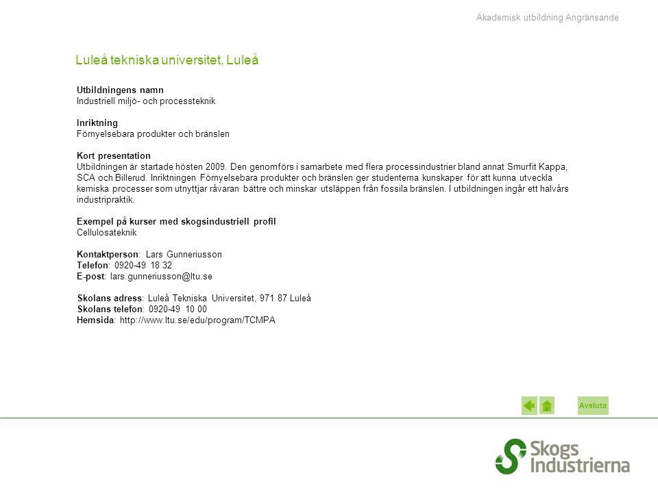 Avsluta Luleå tekniska universitet, Luleå Utbildningens namn Industriell miljö- och processteknik Inriktning Förnyelsebara produkter och bränslen Kort presentation Utbildningen är startade hösten 2009.