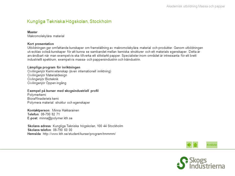 Avsluta Kungliga Tekniska Högskolan, Stockholm Master Makromolekylära material Kort presentation Utbildningen ger omfattande kunskaper om framställnin