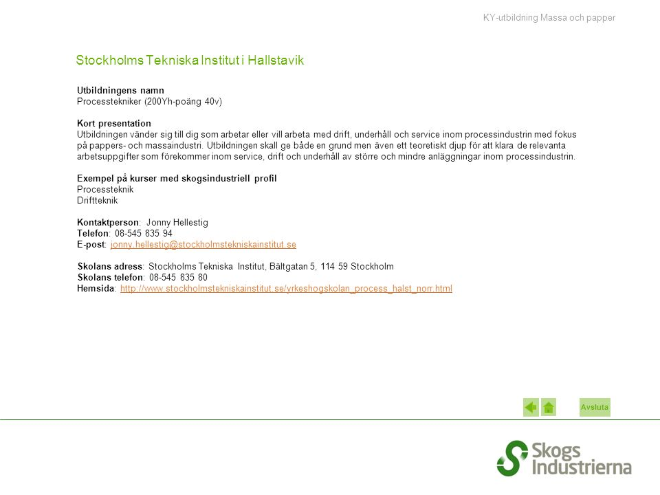 Avsluta Stockholms Tekniska Institut i Hallstavik Utbildningens namn Processtekniker (200Yh-poäng 40v) Kort presentation Utbildningen vänder sig till dig som arbetar eller vill arbeta med drift, underhåll och service inom processindustrin med fokus på pappers- och massaindustri.