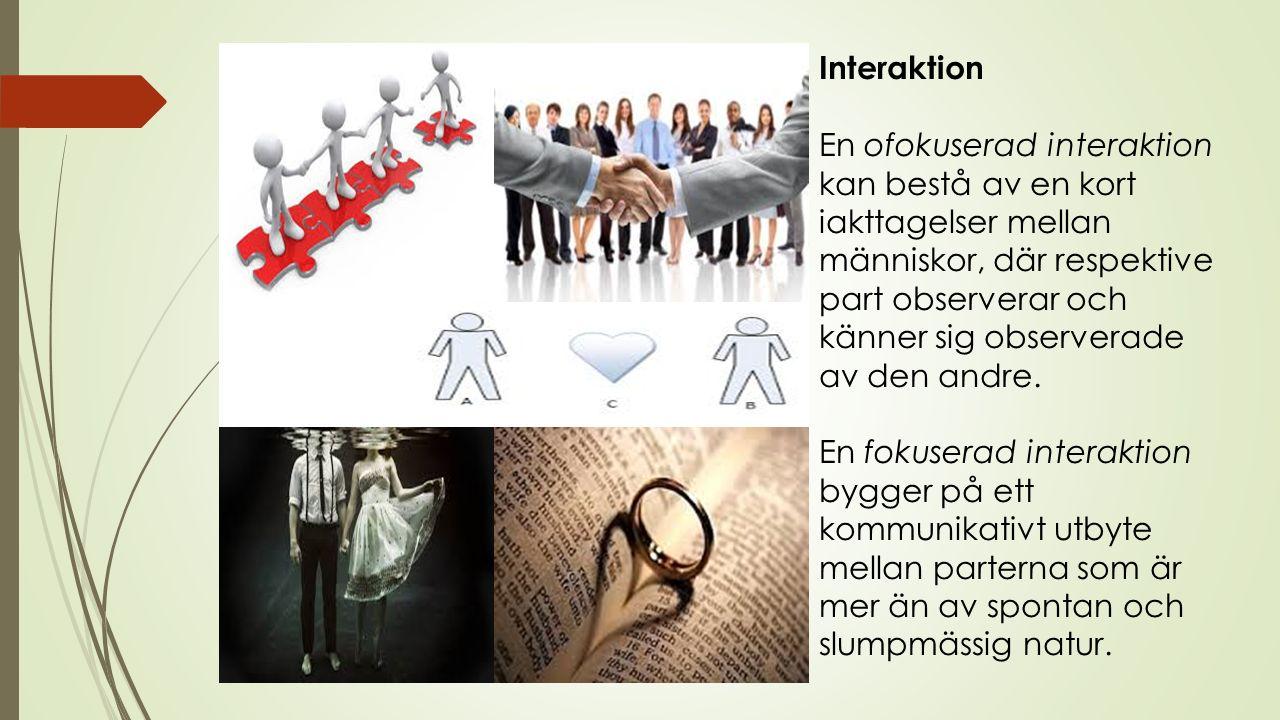 Interaktion En ofokuserad interaktion kan bestå av en kort iakttagelser mellan människor, där respektive part observerar och känner sig observerade av den andre.