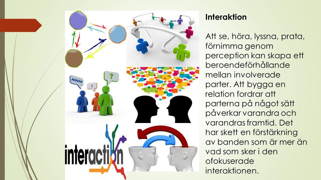 Interaktion Att se, höra, lyssna, prata, förnimma genom perception kan skapa ett beroendeförhållande mellan involverade parter.