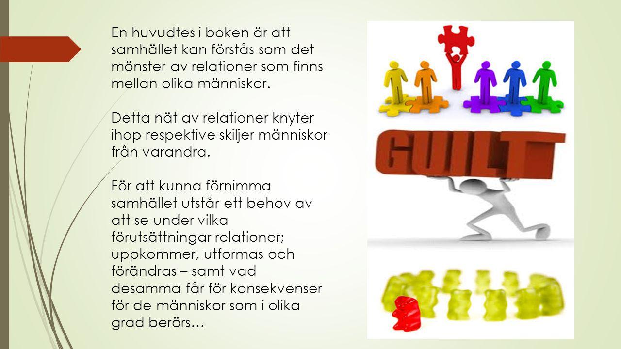 En huvudtes i boken är att samhället kan förstås som det mönster av relationer som finns mellan olika människor.