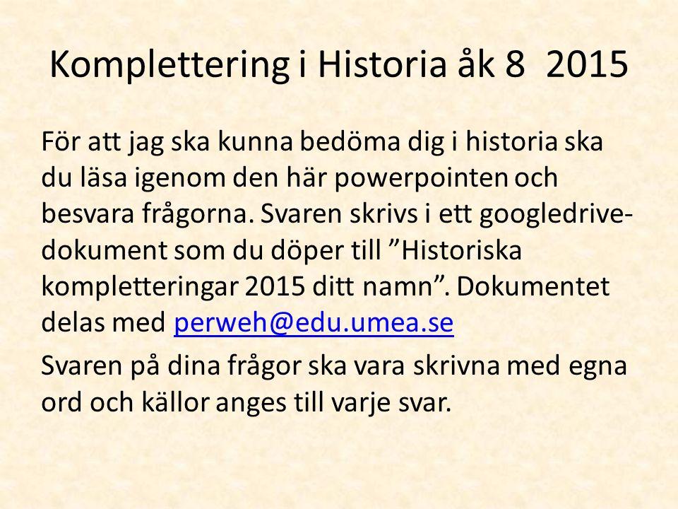 Komplettering i Historia åk 8 2015 För att jag ska kunna bedöma dig i historia ska du läsa igenom den här powerpointen och besvara frågorna.