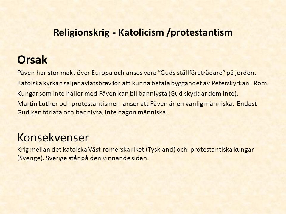 Religionskrig - Katolicism /protestantism Orsak Påven har stor makt över Europa och anses vara Guds ställföreträdare på jorden.