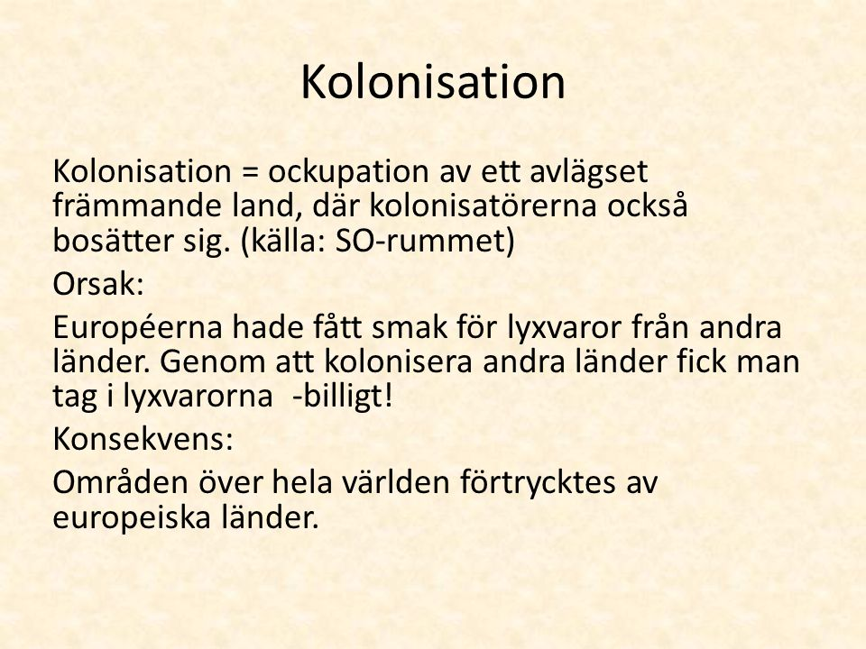 Kolonisation Kolonisation = ockupation av ett avlägset främmande land, där kolonisatörerna också bosätter sig.