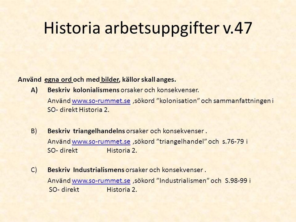 Historia arbetsuppgifter v.47 Använd egna ord och med bilder, källor skall anges.