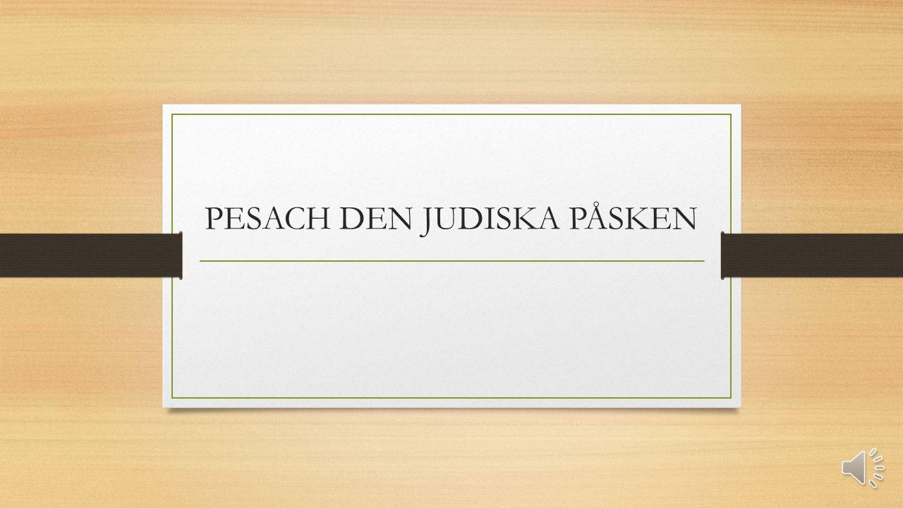 PESACH DEN JUDISKA PÅSKEN