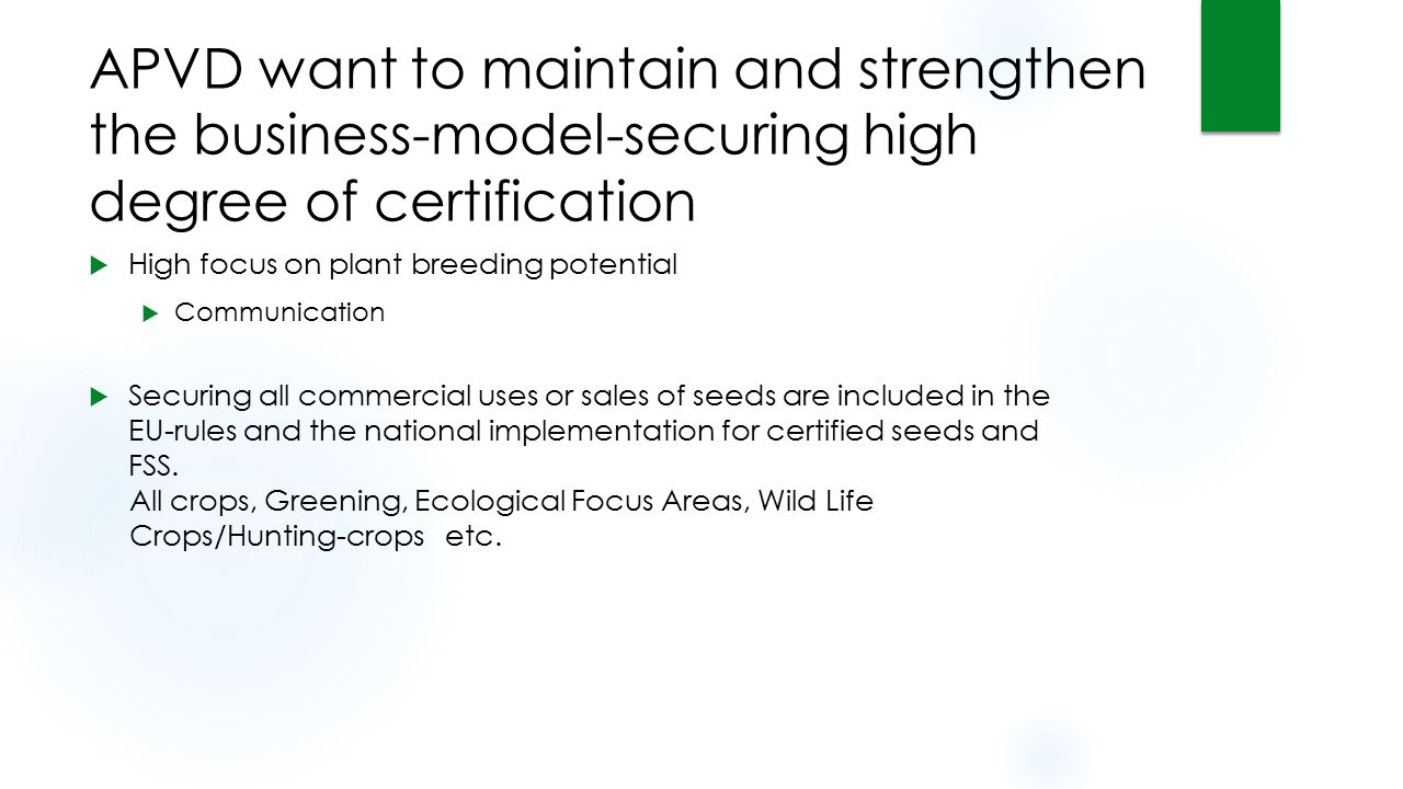 APVD want to maintain and strengthen the business-model-securing high degree of certification  High focus on plant breeding potential  Communication  Securing all commercial uses or sales of seeds are included in the EU-rules and the national implementation for certified seeds and FSS.