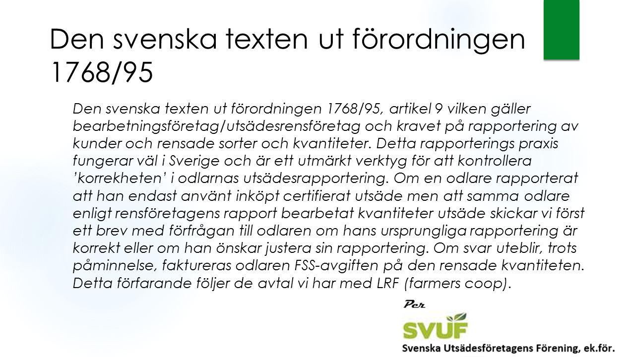 Den svenska texten ut förordningen 1768/95 Den svenska texten ut förordningen 1768/95, artikel 9 vilken gäller bearbetningsföretag/utsädesrensföretag och kravet på rapportering av kunder och rensade sorter och kvantiteter.