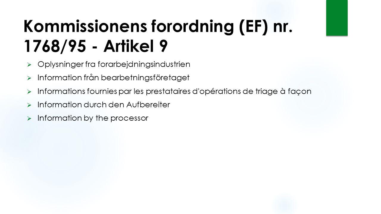 Kommissionens forordning (EF) nr. 1768/95 - Artikel 9  Oplysninger fra forarbejdningsindustrien  Information från bearbetningsföretaget  Informatio
