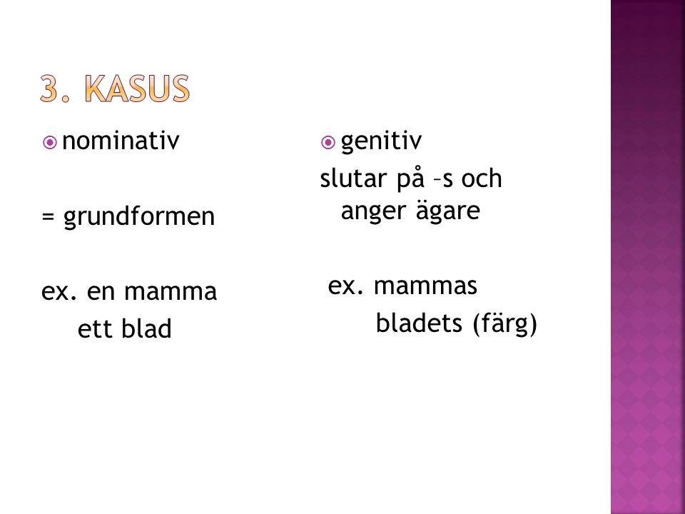  nominativ = grundformen ex. en mamma ett blad  genitiv slutar på –s och anger ägare ex.