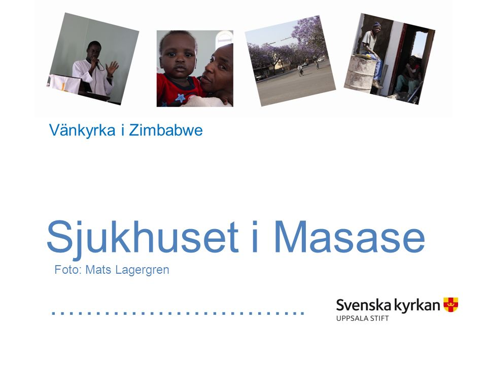 Sjukhuset i Masase Foto: Mats Lagergren ……………………….. Vänkyrka i Zimbabwe
