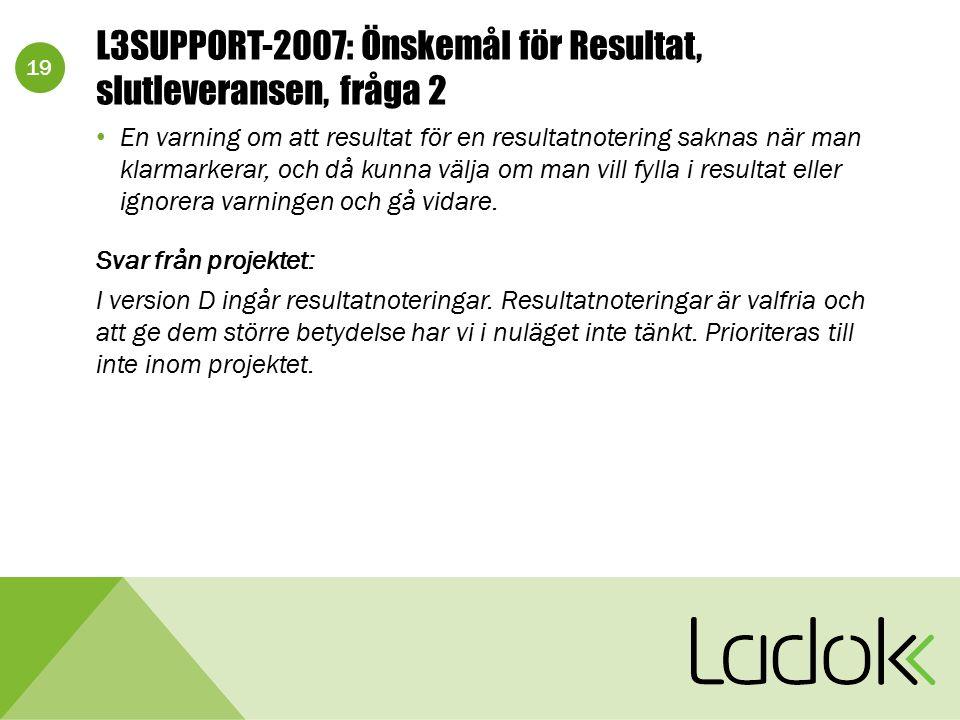 19 L3SUPPORT-2007: Önskemål för Resultat, slutleveransen, fråga 2 En varning om att resultat för en resultatnotering saknas när man klarmarkerar, och