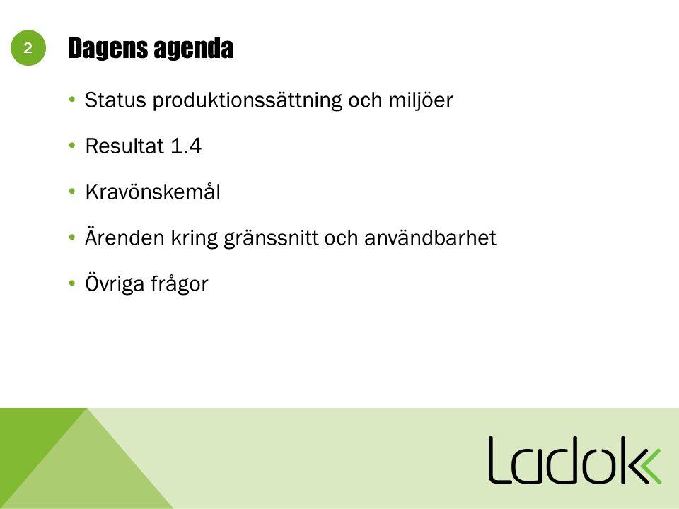 2 Dagens agenda Status produktionssättning och miljöer Resultat 1.4 Kravönskemål Ärenden kring gränssnitt och användbarhet Övriga frågor