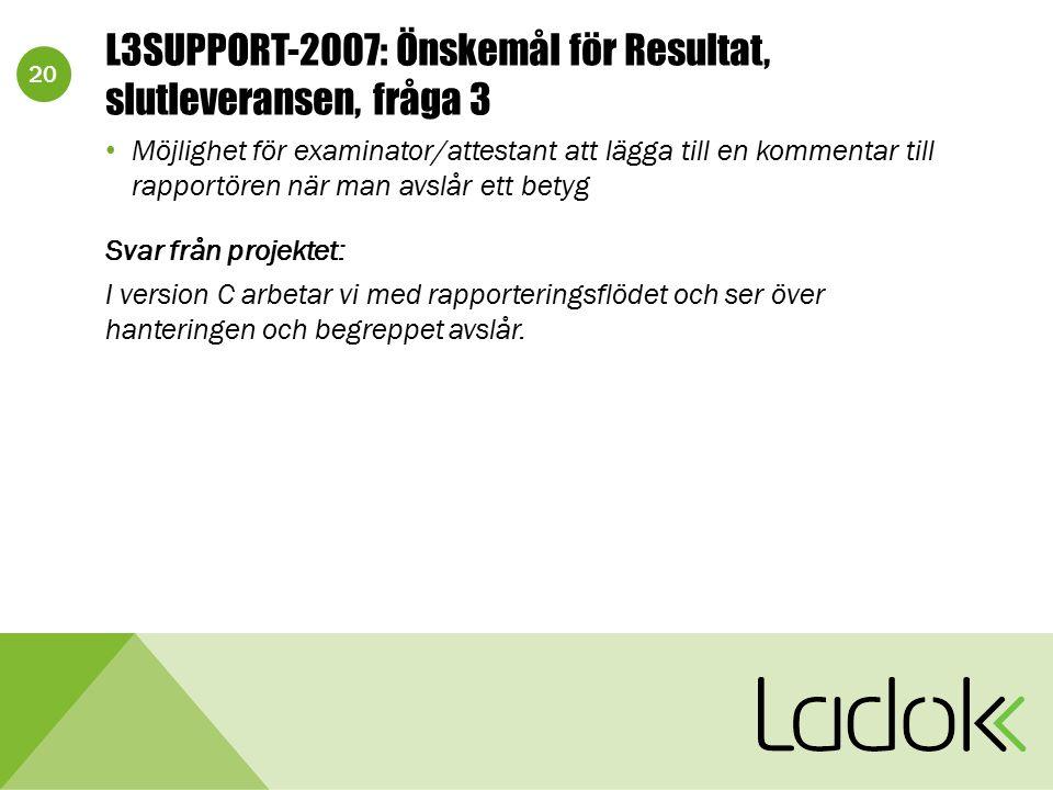 20 L3SUPPORT-2007: Önskemål för Resultat, slutleveransen, fråga 3 Möjlighet för examinator/attestant att lägga till en kommentar till rapportören när