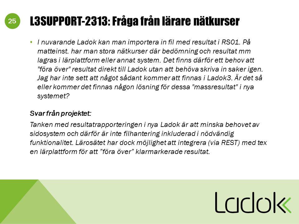 25 L3SUPPORT-2313: Fråga från lärare nätkurser I nuvarande Ladok kan man importera in fil med resultat i RS01. På matteinst. har man stora nätkurser d