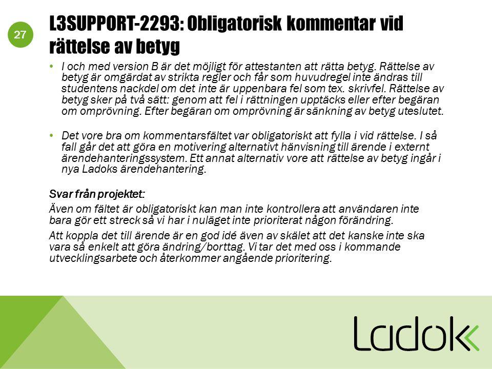 27 L3SUPPORT-2293: Obligatorisk kommentar vid rättelse av betyg I och med version B är det möjligt för attestanten att rätta betyg. Rättelse av betyg