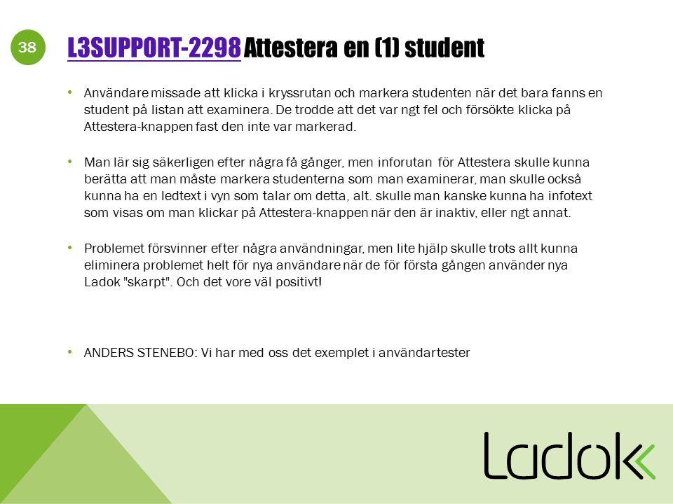 38 L3SUPPORT-2298L3SUPPORT-2298 Attestera en (1) student Användare missade att klicka i kryssrutan och markera studenten när det bara fanns en student