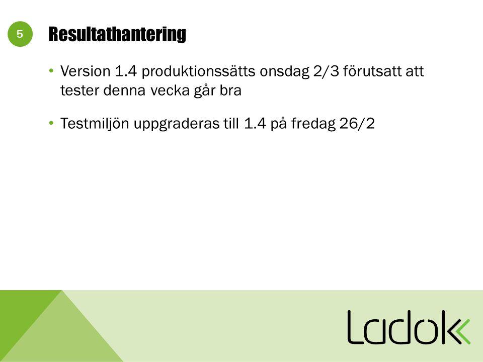 5 Resultathantering Version 1.4 produktionssätts onsdag 2/3 förutsatt att tester denna vecka går bra Testmiljön uppgraderas till 1.4 på fredag 26/2