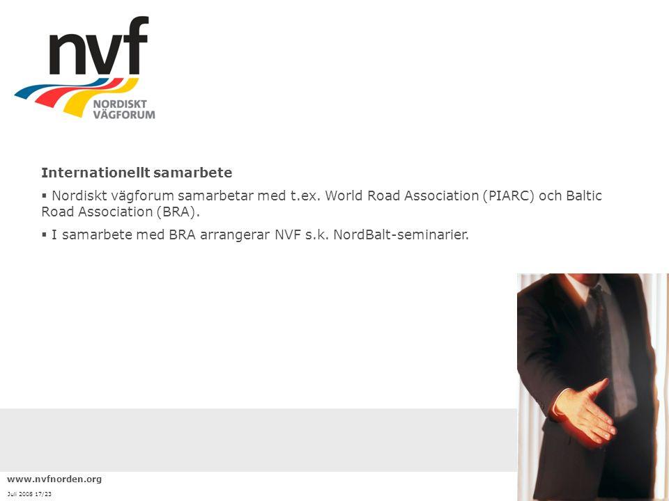 www.nvfnorden.org Juli 2008 17/23 Internationellt samarbete  Nordiskt vägforum samarbetar med t.ex. World Road Association (PIARC) och Baltic Road As