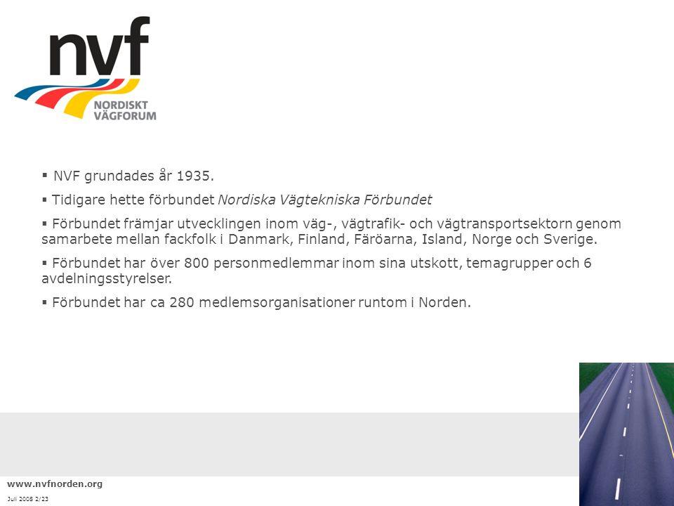  NVF grundades år 1935.  Tidigare hette förbundet Nordiska Vägtekniska Förbundet  Förbundet främjar utvecklingen inom väg-, vägtrafik- och vägtrans