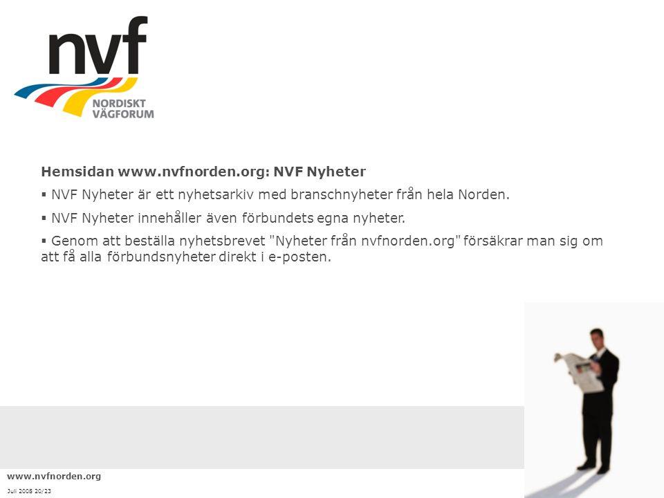 www.nvfnorden.org Juli 2008 20/23 Hemsidan www.nvfnorden.org: NVF Nyheter  NVF Nyheter är ett nyhetsarkiv med branschnyheter från hela Norden.  NVF