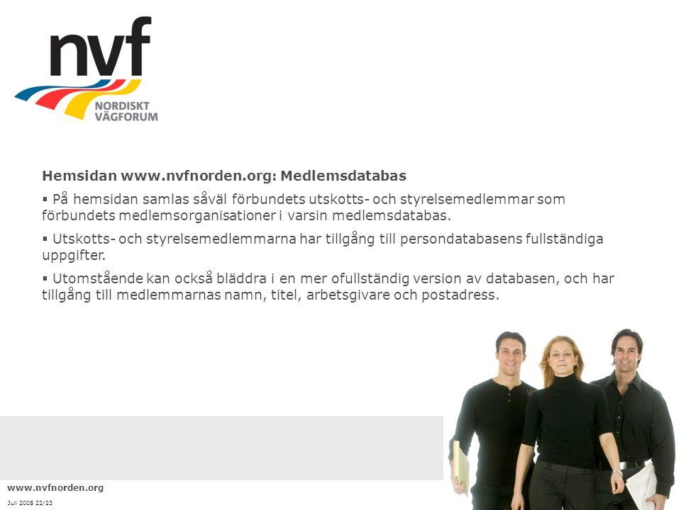 www.nvfnorden.org Juli 2008 22/23 Hemsidan www.nvfnorden.org: Medlemsdatabas  På hemsidan samlas såväl förbundets utskotts- och styrelsemedlemmar som