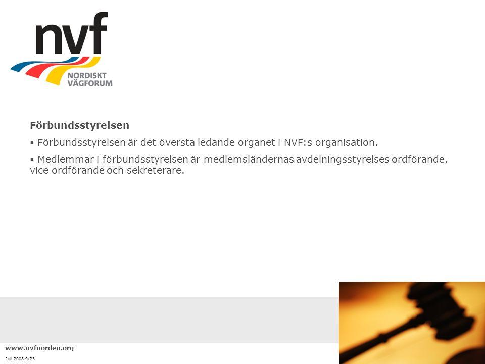 www.nvfnorden.org Juli 2008 9/23 Förbundsstyrelsen  Förbundsstyrelsen är det översta ledande organet i NVF:s organisation.  Medlemmar i förbundsstyr